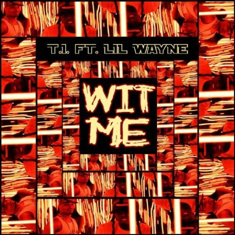 "New single from T.I. featuring Lil Wayne ""Wit Me"""